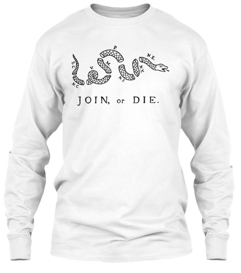 Join Or Die White T-Shirt Front
