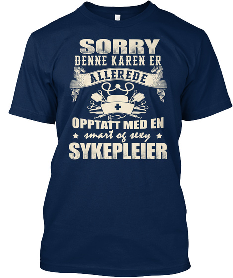 Sorry Denne Karen Er Allerede Opptatt Med En Smart Or Sexy Sykepleier Navy T-Shirt Front