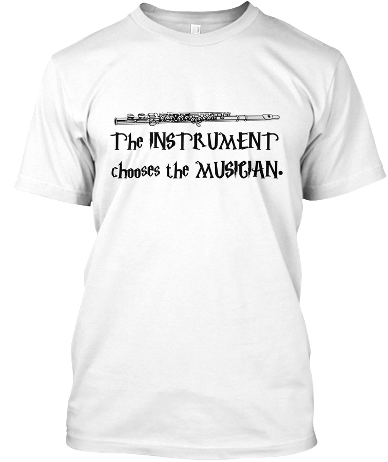 [Band] Flute The Instrument Chooses Unisex Tshirt