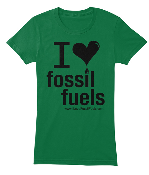 Www.I Love Fossil Fuels.Com Kelly T-Shirt Front