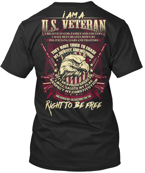 Veteran I Am A U.S. Veteran I Believe In God,Family And Country I Have Been Beaten Down By Politicians, Liars And... Black T-Shirt Back