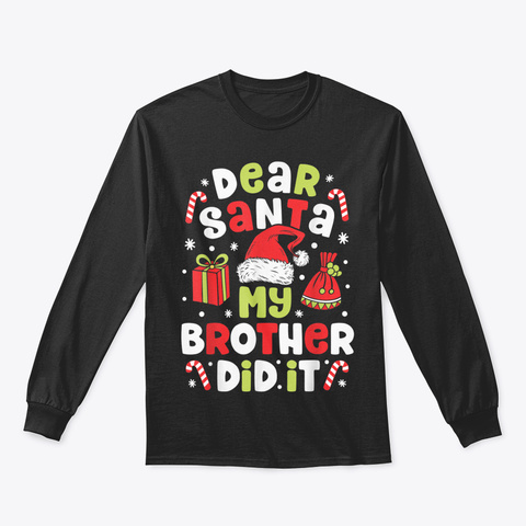 Dear Santa My Brother Did It Funny Chris Black T-Shirt Front