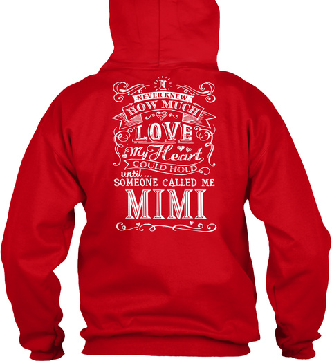 Never Knew How Much Love My Heart Could Hold Until... Someone Called  Me Mimi Red Sweatshirt Back