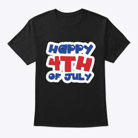 Happy 4th July Red White And Blue Gift Black T-Shirt Front