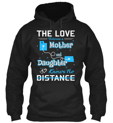 The Love Between A Mother And Daughter Knows No Distance. Utah  North Dakota Black T-Shirt Front