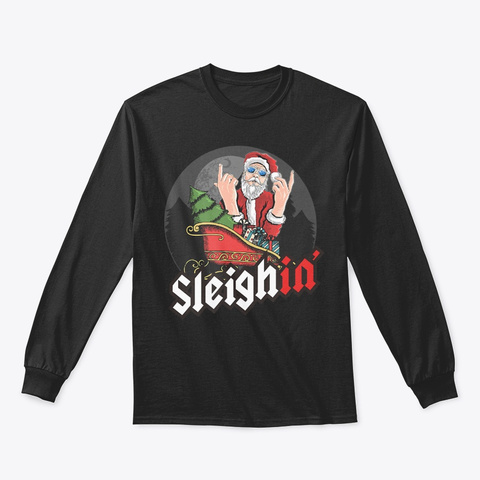 Sleighin' Christmas Funny Santa Holiday Black T-Shirt Front