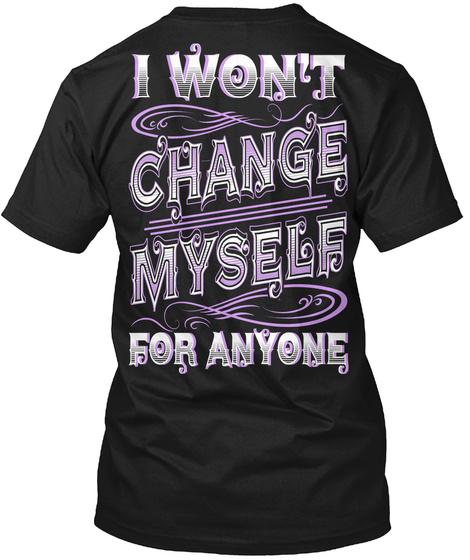 I Won't Change Myself For Anyone Black T-Shirt Back