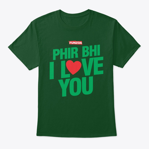 Phir Bhi I Love You (Style 2) Deep Forest T-Shirt Front