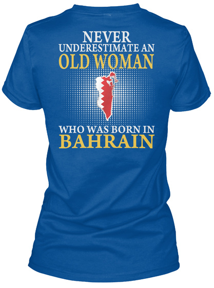 Never Underestimate An Old Woman Who Was Born In Bahrain Royal T-Shirt Back