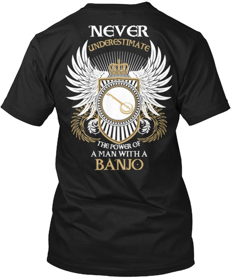 Never Underestimate The Power Of A Man With A Banjo Black T-Shirt Back