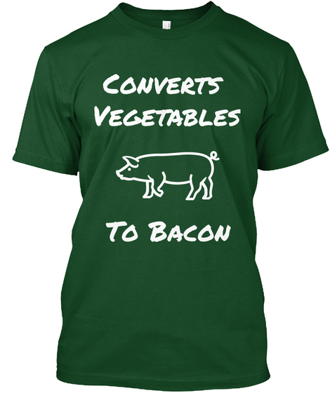 Converts Vegetables To Bacon Deep Forest Maglietta Front