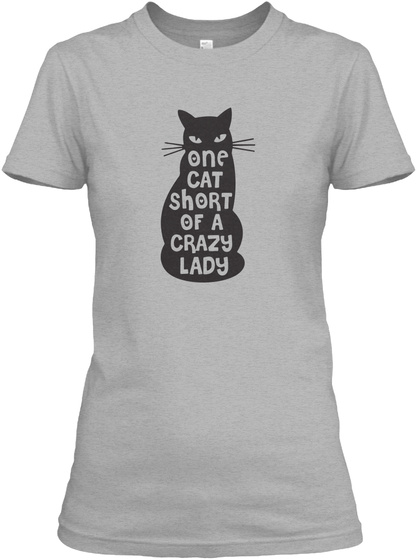 One Cat Short Of A Crazy Lady Sport Grey T-Shirt Front