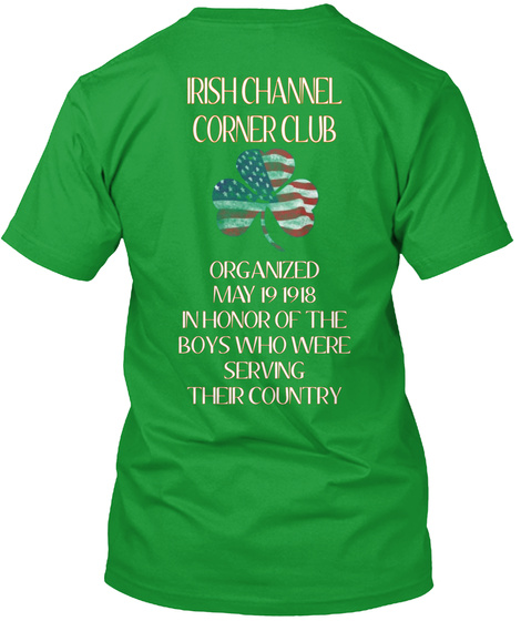 Irish Channel Corner Club Organized May 19 1918 In Honor Of The Boys Who Were Service Their Country Kelly Green T-Shirt Back