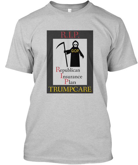 R.I.P. G.O.P. R Epublican I Nsurance P Lan Trumpcare Light Steel T-Shirt Front