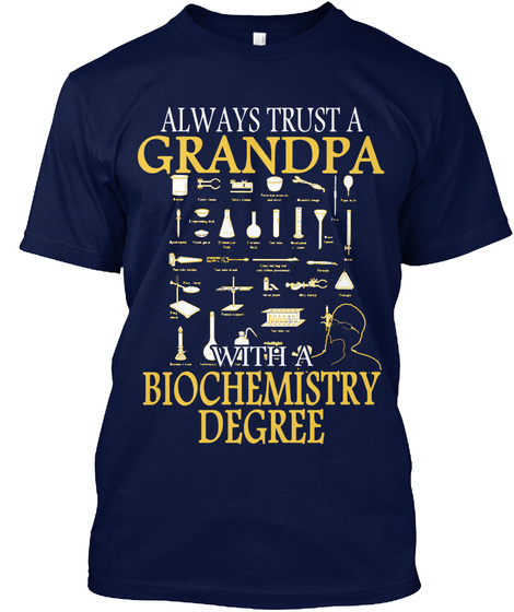 Always Trust A Grandpa With A Biochemistry Degree Navy T-Shirt Front
