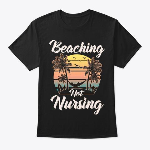 School Nurse Gift Beaching Not Nursing Black T-Shirt Front
