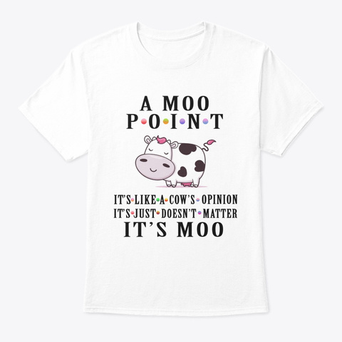 A Moo Point It's Like A Cow's Opinion White T-Shirt Front