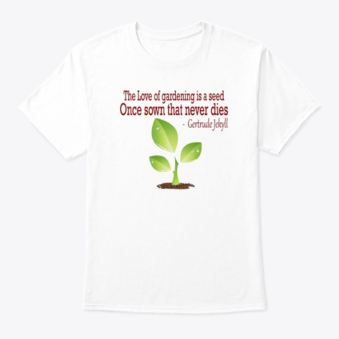 The Love Of Gardening   T Shirt White T-Shirt Front