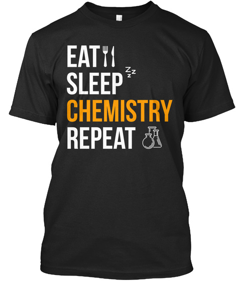 Eat Sleep Chemistry Repeat Black T-Shirt Front
