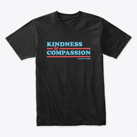 Kindness And Compassion   Shirt Black T-Shirt Front