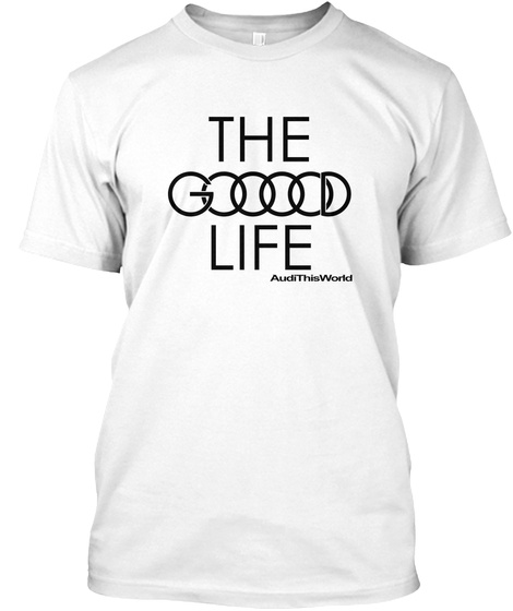 The Good Life Audi This World  White T-Shirt Front