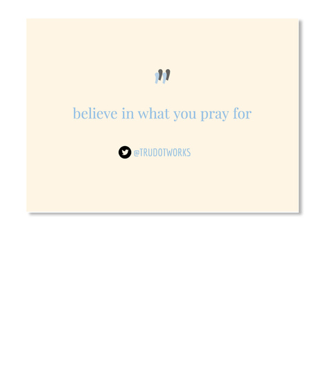 Believe In What You Pray For @Trudotworks White T-Shirt Front