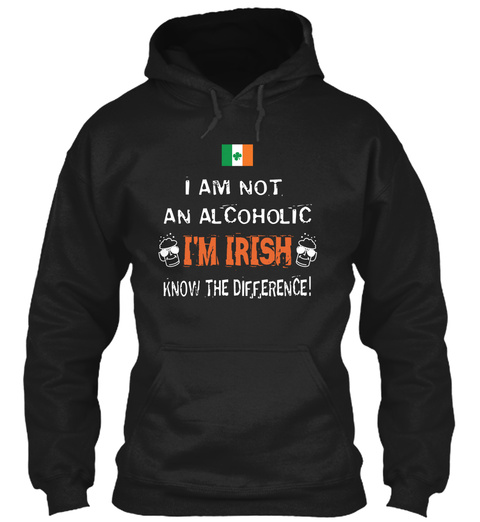 I Am Not  An Alcoholic  I'm Irish Know The Difference! Black Maglietta Front