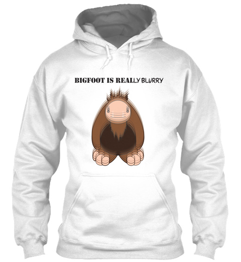 Bigfoot Is Really Blurry White T-Shirt Front