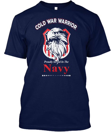 Cold War Warrior Proudly Served In The Navy Navy T-Shirt Front