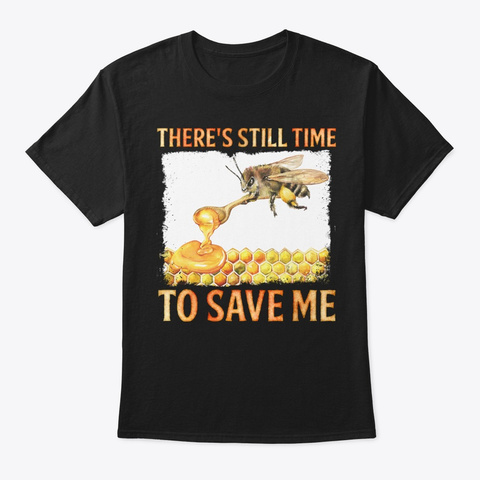 Time To Save Bee Environmentalist Gift Black T-Shirt Front