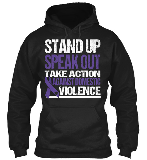 Stand Up Speak Out Take Action Against Domestic Violence  Black Sweatshirt Front