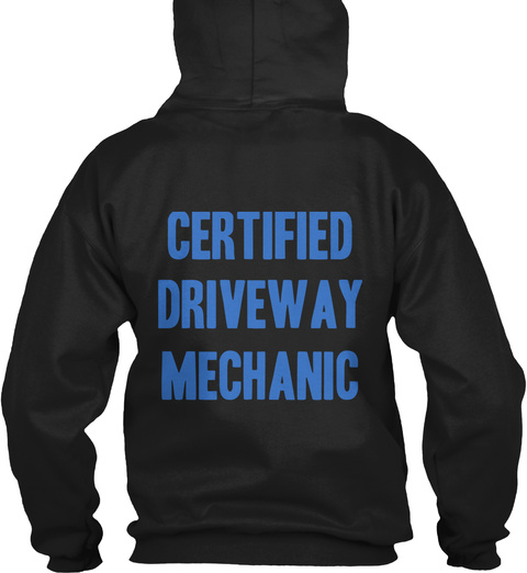 Certified Driveway Mechanic Black T-Shirt Back