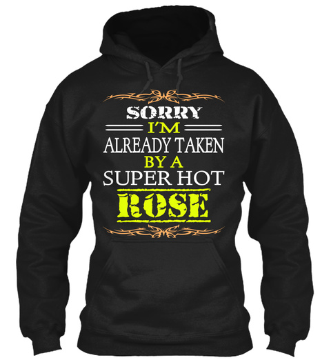 Sorry I Am Already Taken By A Super Hot Rose Black T-Shirt Front