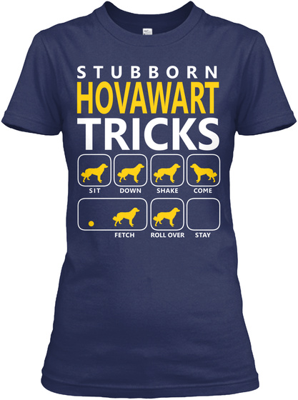 Stubborn Hovawart Tricks Sit Down Shake Come Fetch Roll Over Stay Navy T-Shirt Front