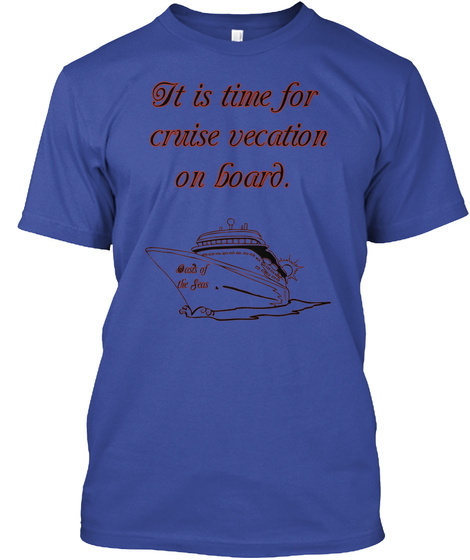 It Is Time For  Cruise Vecation  On Board. Oasis Of  The Seas Deep Royal T-Shirt Front