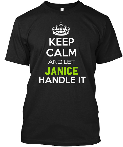 Keep Calm And Let Janice Handle It Black T-Shirt Front