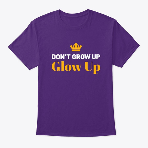 Don't Grow Up Glow Up Funny Motivational Purple T-Shirt Front