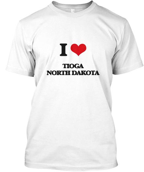 I Love Tioga North Dakota White T-Shirt Front