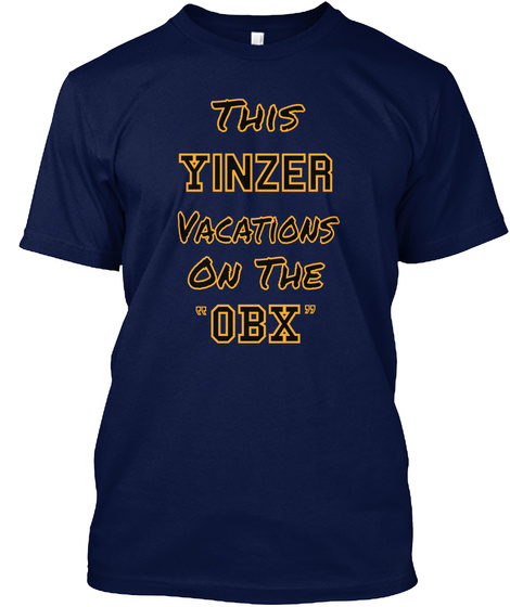 """This Yinzer Vacations  On The Obx """" """" Navy T-Shirt Front"""