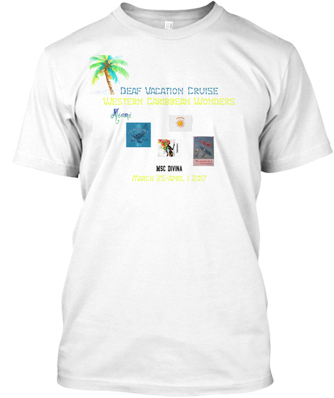 Deaf Vacation Cruise Western Caribbean Wonders Msc Divina  March 25 April 1 2017 White T-Shirt Front