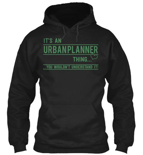 It's An Urbanplanner Thing......You Wouldn't Understand It! Black T-Shirt Front
