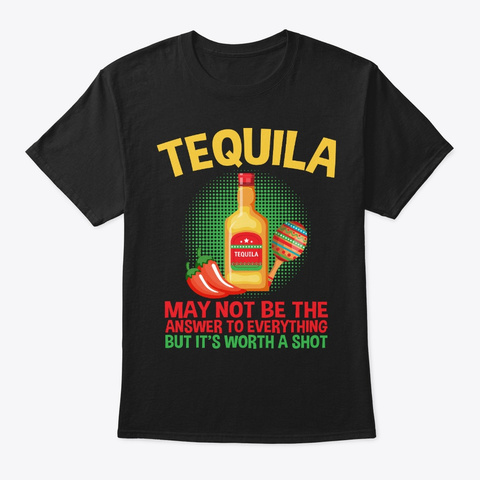 Tequila Not Be The Answer To Everything Black T-Shirt Front