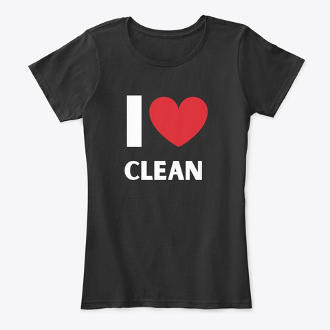 I Love Clean Housekeeping Lady Gifts Black T-Shirt Front