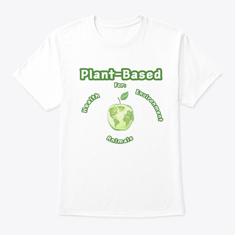 Why Plant Based? White T-Shirt Front