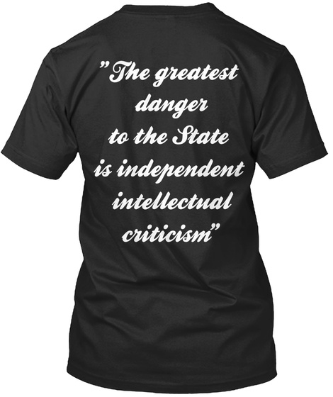 """The Greatest Danger To The State Is Independent Intellectual Criticism"" Black T-Shirt Back"
