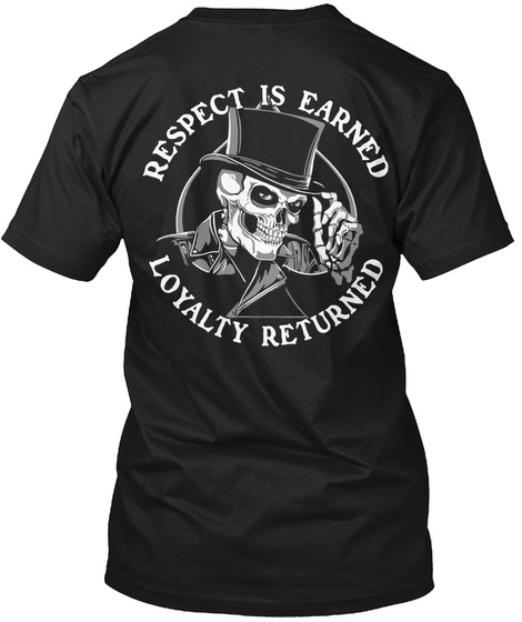 Respect Is Earned Loyality Returned Respect Is Earned Loyality Returned Black T-Shirt Back