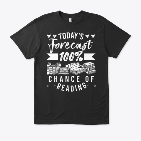 Today's Forecast 100% Chance Of Reading Black T-Shirt Front