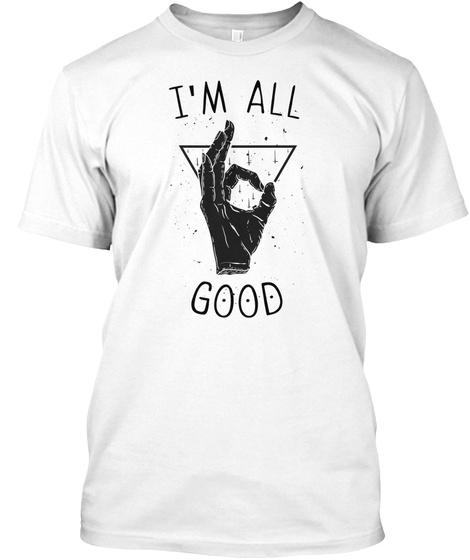 I'm All Good White T-Shirt Front