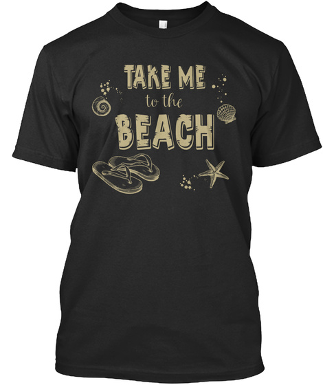 Take Me To The Beach Black T-Shirt Front