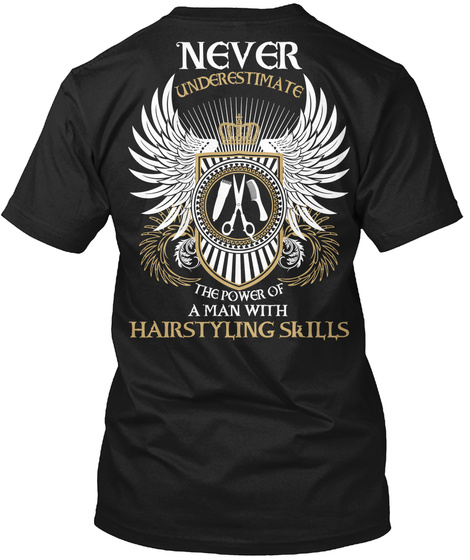 Never Underestimate The Power Of A Man With Hairstyling Skills Black T-Shirt Back